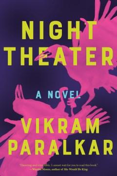 Night theater : a novel Vikram Paralkar.