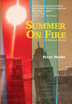 Summer on fire : a Detroit novel / Peter Werbe.