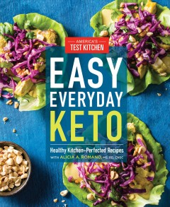 Easy everyday keto : healthy kitchen-perfected recipes / America's Test Kitchen.