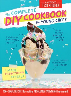 The complete diy cookbook for young chefs / America's Test Kitchen Kids.