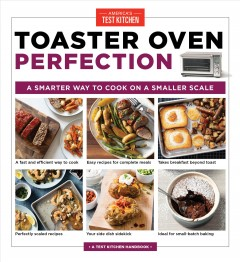 Toaster oven perfection : a smarter way to cook on a smaller scale