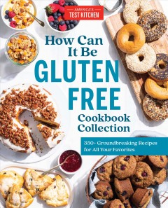 How can it be gluten free cookbook collection 350+ Groundbreaking Recipes for All Your Favorites / America's Test Kitchen