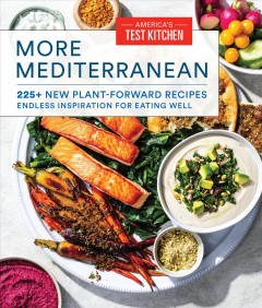 More Mediterranean : 225+ new plant-forward recipes endless inspiration for eating well
