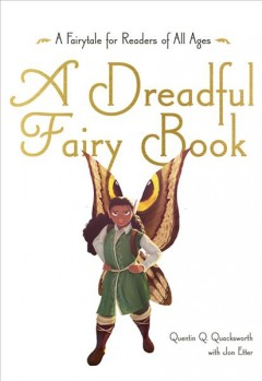 A dreadful fairy book : narrated by Quentin Q. Quacksworth, Esq. / written by Jon Etter ; with illustrations by Adam Horsepool.