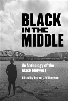 Black in the Middle : An Anthology of the Black Midwest