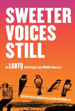Sweeter voices still : an LGBTQ anthology from Middle America / edited by Ryan Schuessler & Kevin Whiteneir, Jr.