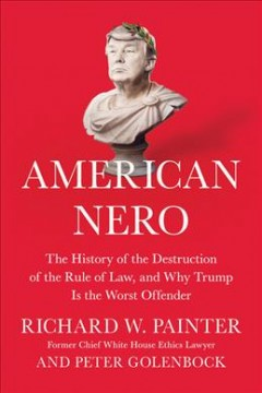 American Nero : the history of the destruction of the rule of law, and why Trump is the worst offender