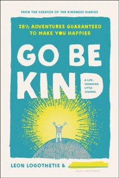 Go be kind : 28 adventures guaranteed to make you happier : a life-changing little journal with a big heart