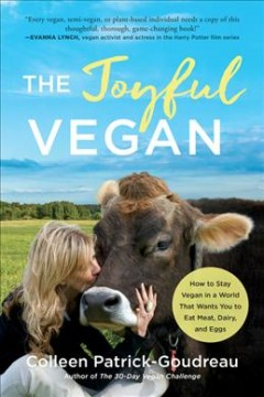 The joyful vegan : staying vegan in a world that wants you to eat meat, dairy, and eggs