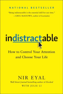 Indistractable : how to control your attention and choose your life Nir Eyal, with Julie Li.