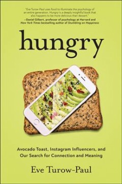 Hungry : avocado toast, Instagram influencers, and our search for connection and meaning / Eve Turow-Paul.