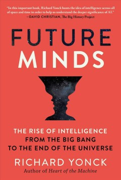 Future minds : the rise of intelligence, from the big bang to the end of the universe