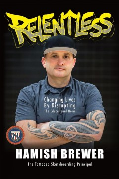 Relentless. Changing Lives by Disrupting the Educational Norm Hamish Brewer.