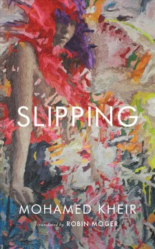 Slipping / Mohamed Kheir ; translated by Robin Moger.