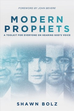 Modern prophets : a toolkit for everyone on hearing God's voice Shawn Bolz.
