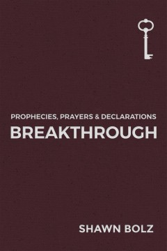 Breakthrough. Prophecies, Prayers & Declarations Shawn Bolz.