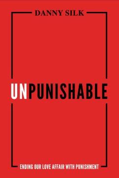 Unpunishable : ending our love affair with punishment