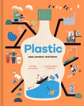 Plastic : past, present, and future / text by Eun-Ju Kim ; illustrated by Ji-Won Lee.