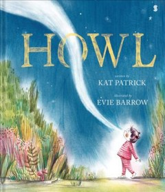 Howl / written by Kat Patrick ; illustrated by Evie Barrow.
