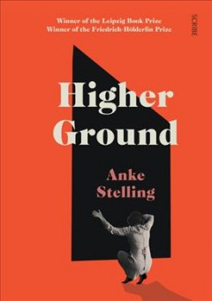 Higher ground / Anke Stelling ; translated from the German by Lucy Jones.