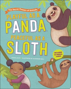 Playful as a panda, peaceful as a sloth : the secret powers of animals / Saskia Lacey ; illustrated by Alexandra Ball.