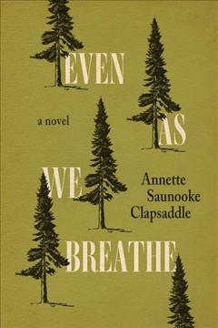 Even as we breathe : a novel / Annette Saunooke Clapsaddle.