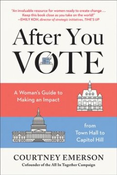 After you vote : a woman's guide to making an impact, from town hall to Capitol Hill