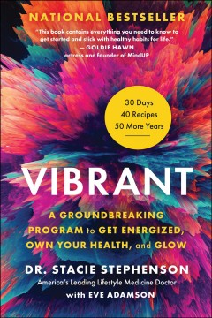 Vibrant : a groundbreaking program to get energized, own your health, and glow / Dr. Stacie Stephenson.
