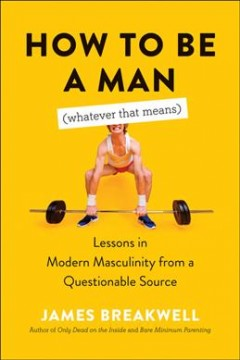 How to be a man (whatever that means) : lessons in modern masculinity from a questionable source