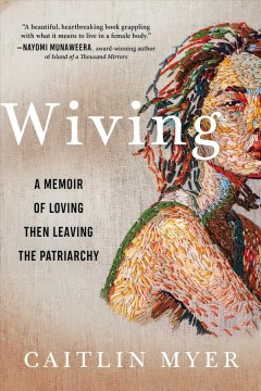 Wiving : a memoir of loving then leaving the patriarchy Caitlin Myer.