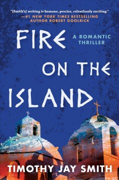 Fire on the island : a romantic thriller / Timothy Jay Smith.