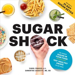 Sugar Shock! : The Hidden Sugar in Your Food and 100+ Smart Swaps to Cut Back