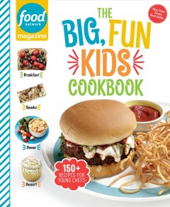 The Big, Fun Kids Cookbook : Food Network Magazine 150+ Recipes for Young Chefs