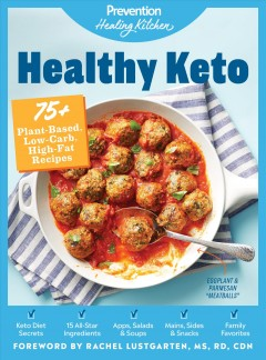 Healthy Keto : 75+ plant-based, low-carb, high-fat recipes / foreword by Rachel Lustgarten, MS, RN, CDN.