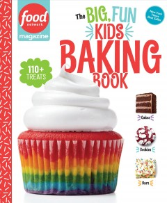 The Big, Fun Kids Baking Book : 110+ Recipes for Young Bakers