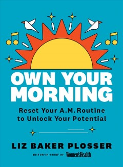 Own Your Morning : Reset Your A.m. Routine to Unlock Your Potential