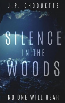 Silence in the woods J.p. Choquette.