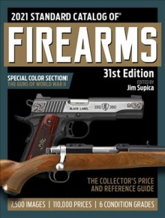 Standard Catalog of Firearms 2021 : The Collector's Price & Reference Guide