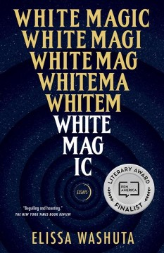 White magic essays / Elissa Washuta.