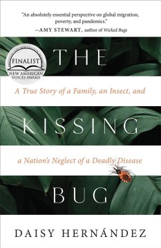 The kissing bug : a true story of a family, an insect, and a nation's neglect of a deadly disease
