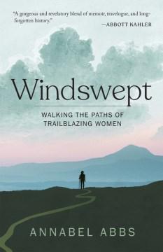 Windswept : walking the paths of trailblazing women