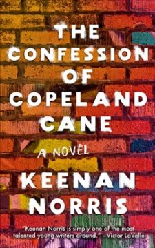 The confession of Copeland Cane : a novel / Keenan Norris.