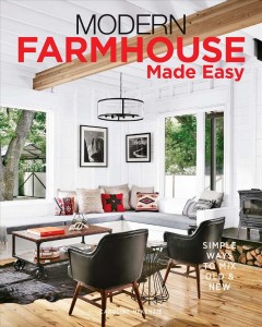 Modern Farmhouse Made Easy : Simple Ways to Mix New & Old