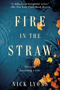Fire in the Straw : Notes on Inventing a Life