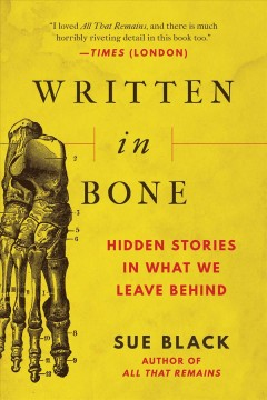 Written in Bone : Hidden Stories in What We Leave Behind