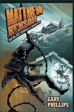 Matthew Henson and the ice temple of Harlem / Gary Phillips.