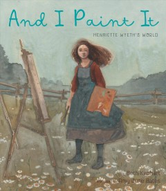 And I paint it : Henriette Wyeth's world