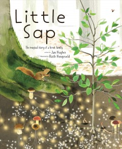 Little sap : the magical story of a forest family
