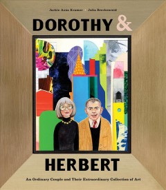 Dorothy & Herbert : an ordinary couple and their extraordinary collection of art
