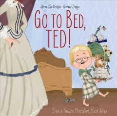 Go to bed, Ted! : even a future president must sleep